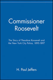 Commissioner Roosevelt: The Story of Theodore Roosevelt and the New York City Police, 1895-1897 by H.Paul Jeffers image
