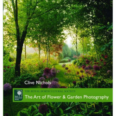 The Art of Flower and Garden Photography by Clive Nichols