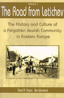 The Road from Letichev, Volume 1: The History and Culture of a Forgotten Jewish Community in Eastern Europe by David A. Chapin
