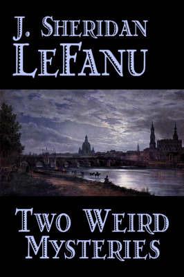 Two Weird Mysteries by J. Sheridan Lefanu