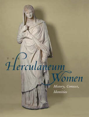 The Herculaneum Women - History, Context, Identities by Jens Daehner