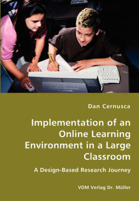 Implementation of an Online Learning Environment in a Large Classroom by Dan Cernusca