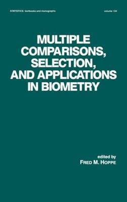 Multiple Comparisons, Selection, and Applications in Biometry by Fred M. Hoppe