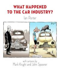 What Happened to the Car Industry? by Ian Porter