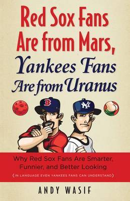 Red Sox Fans Are from Mars, Yankees Fans Are from Uranus by Andy Wasif image