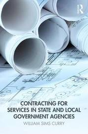 Contracting for Services in State and Local Government Agencies by William Sims Curry