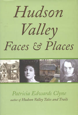 Hudson Valley Faces and Places by Patricia Edwards Clyne