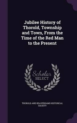 Jubilee History of Thorold, Township and Town, from the Time of the Red Man to the Present