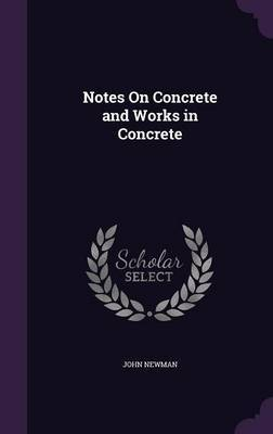 Notes on Concrete and Works in Concrete by John Newman image