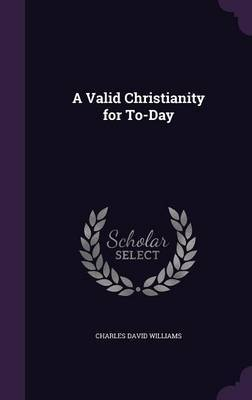 A Valid Christianity for To-Day by Charles David Williams image
