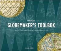 A Renaissance Globemaker's Toolbox by John W. Hessler