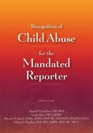 Recognition of Child Abuse for the Mandated Reporter by Angelo P. Giardino
