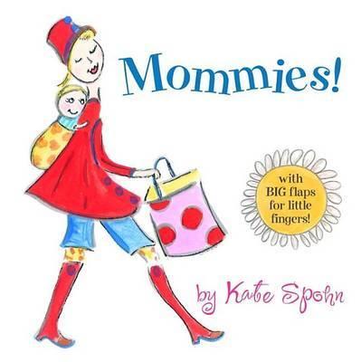 Mommies! by Kate Spohn