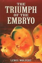 The Triumph of the Embryo by Lewis Wolpert