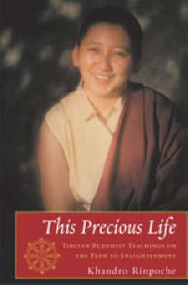 This Precious Life by Khandro Rinpoche