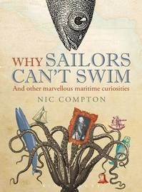 Why Sailors Can't Swim and Other Marvellous Maritime Curiosities by Nic Compton