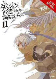 Is It Wrong to Try to Pick Up Girls in a Dungeon?, Vol. 11 (light novel) by Fujino Omori