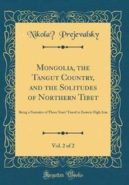 Mongolia, the Tangut Country, and the Solitudes of Northern Tibet, Vol. 2 of 2 by Nikolaĭ Prejevalsky image