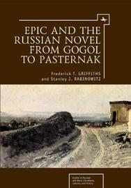 Epic and the Russian Novel from Gogol to Pasternak by Frederick T. Griffiths image