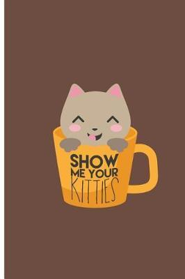 Show Me Your Kitties by Maddison Reyes