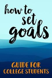 How To Set Goals Guide For College Students by Student Life