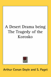 A Desert Drama Being The Tragedy of the Korosko by Arthur Conan Doyle image