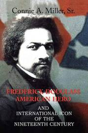 Frederick Douglass American Hero by Connie A. Sr. Miller