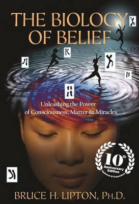 Biology of Belief by Bruce Lipton