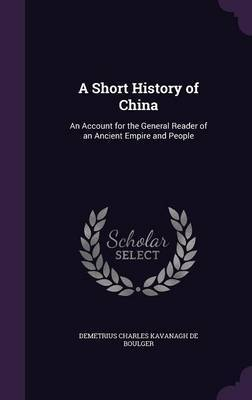 A Short History of China by Demetrius Charles Kavanagh De Boulger