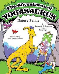 The Adventures of Yogasaurus, Nature Paints by Kenneth E Duncan