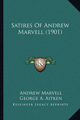 Satires of Andrew Marvell (1901) Satires of Andrew Marvell (1901) by Andrew Marvell