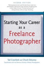 Starting Your Career as a Freelance Photographer by Tad Crawford