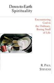 Down-To-Earth Spirituality by R.Paul Stevens