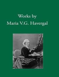 Works by Maria V. G. Havergal by Maria V G Havergal image
