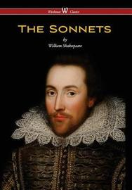 Sonnets of William Shakespeare (Wisehouse Classics Edition) by William Shakespeare