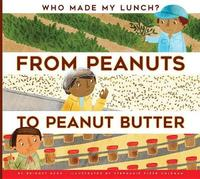 From Peanuts to Peanut Butter by Bridget Heos