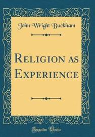 Religion as Experience (Classic Reprint) by John Wright Buckham image