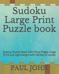 Sudoku Large Print Puzzle Book by Paul John