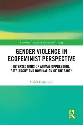 Gender Violence in Ecofeminist Perspective by Gwen Hunnicutt
