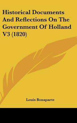 Historical Documents And Reflections On The Government Of Holland V3 (1820) by Louis Bonaparte image