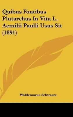 Quibus Fontibus Plutarchus in Vita L. Aemilii Paulli Usus Sit (1891) by Woldemarus Schwarze image