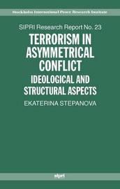 Terrorism in Asymmetrical Conflict by Ekaterina A. Stepanova