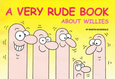 A Very Rude Book About Willies by Martin Baxendale
