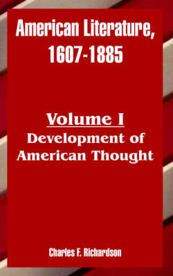 American Literature, 1607-1885: Volume I (Development of American Thought) by Charles Francis Richardson