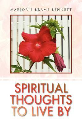 Spiritual Thoughts to Live by by Marjorie Brame Bennett