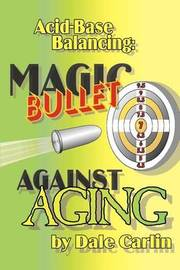 Acid-Base Balancing: Magic Bullet Against Aging by Dale Carlin image