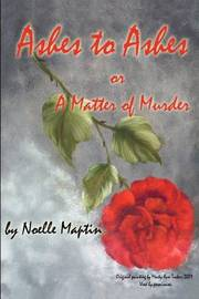 Ashes to Ashes or a Matter of Murder by Noelle Maptin image
