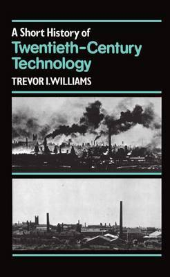 A Short History of Twentieth-Century Technology. c 1900-c. 1950 by Trevor I. Williams image
