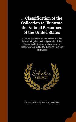 ... Classification of the Collection to Illustrate the Animal Resources of the United States