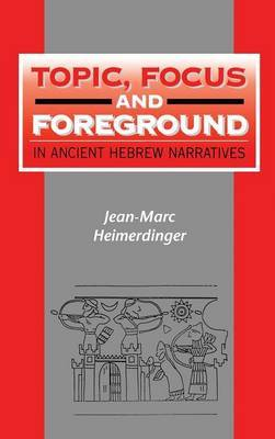 Topic, Focus and Foreground in Ancient Hebrew Narratives by Jean-Marc Heimerdinger image